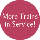 More Trains in Service!
